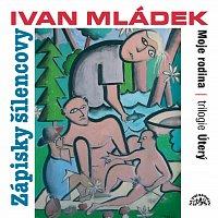 Ivan Mládek – Mládek: Zápisky šílencovy (Trilogie úterý, Moje rodina)
