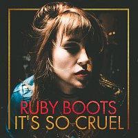 Ruby Boots – It's So Cruel