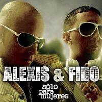 Alexis, Fido – Sólo para Mujeres