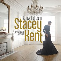 Stacey Kent – I Know I Dream : The Orchestral Sessions (Deluxe Version)