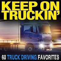 Various Artists.. – Keep On Truckin': 60 Truck Driving Favorites