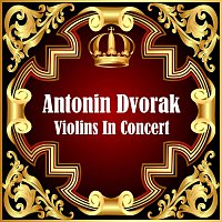 Antonín Dvořák – Violins In Concert