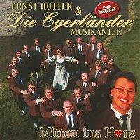 Ernst Hutter, Die Egerlander Musikanten – Mitten Ins Herz