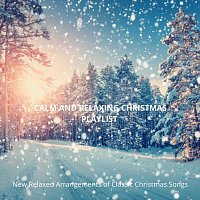 Různí interpreti – Calm and Relaxing Christmas Playlist: New Relaxed Arrangements of Classic Christmas Songs