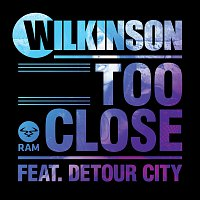Wilkinson, Detour City – Too Close