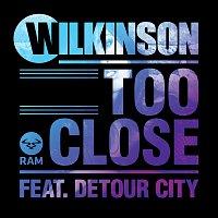 Wilkinson, Detour City – Too Close