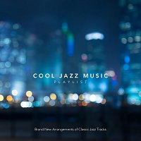 Různí interpreti – Cool Jazz Music Playlist: Brand New Arrangements of Classic Jazz Tracks
