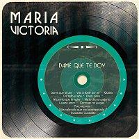 María Victoria – Dame Que Te Doy