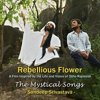 Sandeep Srivastava – Rebellious Flower Mystical Songs