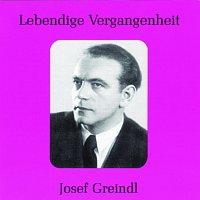 Josef Greindl – Lebendige Vergangenheit - Josef Greindl