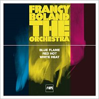 Francy Boland, The Orchestra – Blue Flame / Red Hot / White Heat
