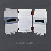 Evgeny Irshai, Peter Katina, Milan Pala, Evgeny Irshai – Evgeny Irshai: From nowhere with love
