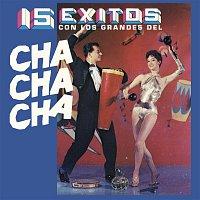 Various – 15 Éxitos Con los Grandes del Chacha Chá