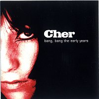 Cher – Bang Bang: The Early Years