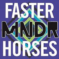 MNDR – Faster Horses