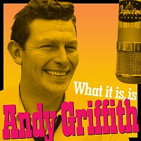 Andy Griffith – What It Is, Is Andy Griffith [Andy's Greatest Comedy Monologues & Old-Timey Songs]