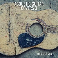 Lucas Silver – Acoustic Guitar Covers 3