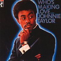 Johnnie Taylor – Who's Making Love...