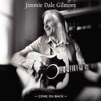 Jimmie Dale Gilmore – Come On Back