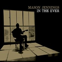 Mason Jennings – In The Ever