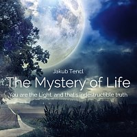 Dr. Jakub Tencl – The Mystery of Life: You are the Light, and that's indestructible truth