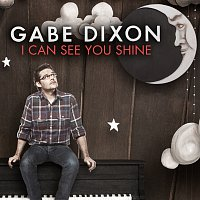 Gabe Dixon – I Can See You Shine [Radio Edit]
