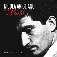 Nicola Arigliano – Ciao Nicola! - I Piu Grandi Successi...