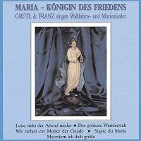 Gretl & Franz – Maria - Konigin des Friedens