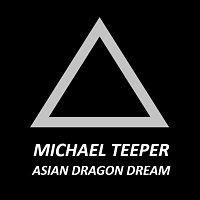 MICHAEL TEEPER – Asian dragon dream