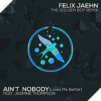 Felix Jaehn, Jasmine Thompson – Ain't Nobody (Loves Me Better) [The Golden Boy Remix]