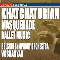 Akop Ter-Voskanyan, The Symphony Orchestra of Bolshoi Theatre – Khatchaturian: Masquerade Ballet Music, Acts I-III