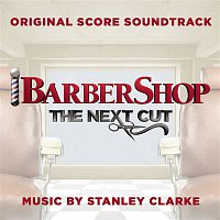 Stanley Clarke, Stanley Clarke's Orchestra, Ira Hearshen, Will Lee, Bernd Schoenhart, Javier Diaz, Robert Glasper, Buddy Williams – Barbershop: The Next Cut (Original Score Soundtrack)