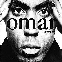 Omar – For Pleasure
