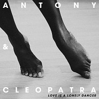Antony & Cleopatra – Love Is A Lonely Dancer [EP]