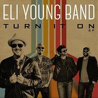Eli Young Band – Turn It On EP