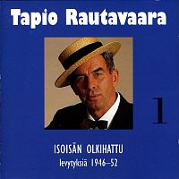 Tapio Rautavaara – 1 Isoisan olkihattu - levytyksia 1946-1952