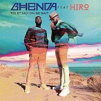 Ghenda, Hiro – Toi et moi on se sait