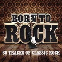 Various Artists.. – Born To Rock - 60 Tracks of Classic Rock