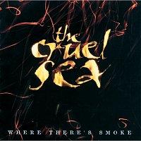 The Cruel Sea – Where There's Smoke