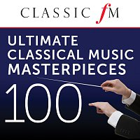 Různí interpreti – 100 Ultimate Classical Music Masterpieces by Classic FM