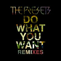 The Presets – Do What You Want [Remixes]