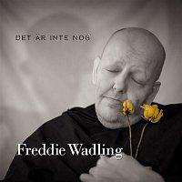 Freddie Wadling – Det ar inte nog