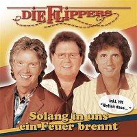 Die Flippers – Solang in uns ein Feuer brennt