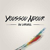 Youssou Ndour – Be careful