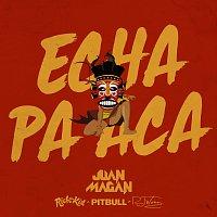 Juan Magan, Pitbull, Rich The Kid, RJ Word – Echa Pa Aca