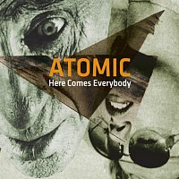 Atomic – Here Comes Everybody