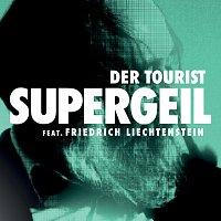 Der Tourist, Friedrich Liechtenstein – Supergeil