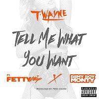 T-Wayne – Tell Me What You Want (feat. Fetty Wap & Remy Boy Monty)