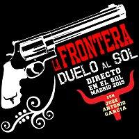 La Frontera, Jose Antonio Garcia – Duelo Al Sol [Directo En El Sol / Madrid 2015]