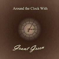 Grant Green – Around the Clock With